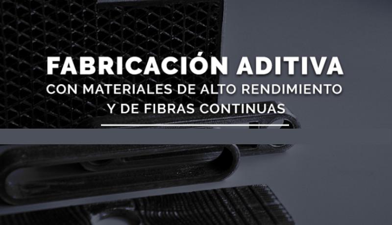 Webinar 3D: Aplicación de Fibras continuas y material de alto rendimiento en de la Fabricación Aditiva